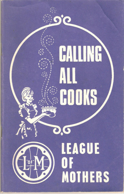 Calling All Cooks - League of Mothers; League of Mother National Magazine Committee; 1950's; Ephemera Box 1 Recipe Books