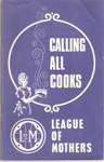 Calling All Cooks - League of Mothers; League of Mother National Magazine Committee, League of Mothers National Magazine Committee; 1950's; Ephemera Box 1 Recipe Books