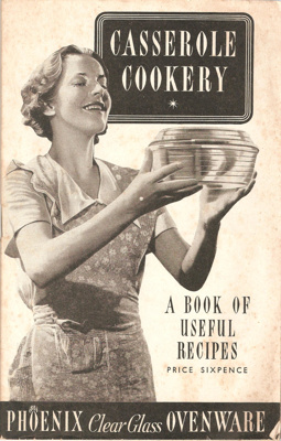 Casserole Cookery. A Book of Useful Recipes; Phoenix Ovenware, Phoenix Ovenware; 1950's; Ephemera Box 1 Recipes