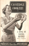 Casserole Cookery. A Book of Useful Recipes; Phoenix Ovenware, Phoenix Ovenware; 1950's; Ephemera Box 1 Recipes