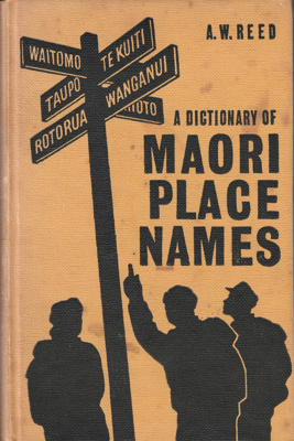 A dictionary of Maori place names / by A.W. Reed ; illustrated by James Berry; Reed, A W; 1961; 2021.02.09