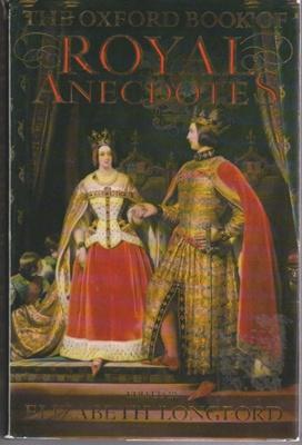 The Oxford book of royal anecdotes; Longford, Elizabeth, 1906-2002; 1989; 192141538; 2019.1.07