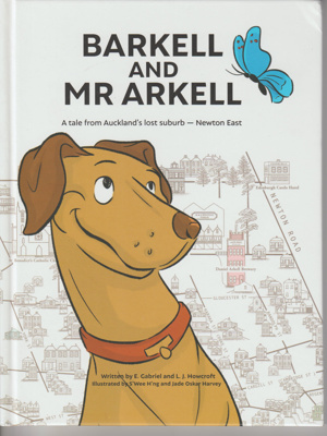 Barkell and Mr Arkell : a tale from Auckland's lost suburb - Newton East; Gabriel, E. Wymer; 2018; 9780473443191/ 44318; 2019.4.06