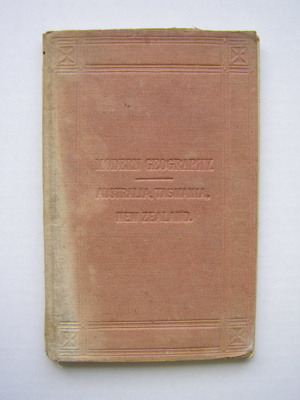 Modern Geography of Australia, Tasmania and New Zealand ; William Collins, Sons and Company; 1876; 2012.79.1