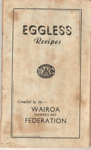 Eggless Recipes; Dominion Federation of Women's Institutes, Kerslake and Billens Ltd; 1940; Ephemera Box 001