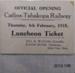 Ticket, Catlins-Tahakopa Railway, Official Opening, Luncheon Ticket, 1915; 2010.199