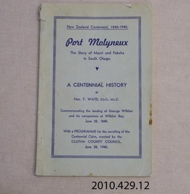 Book, Port Molyneux, New Zealand Centennial, 1840-1940, by Hon. F Waite.; Hon. F Waite, DSO, MLC; 1940; 2010.429.12