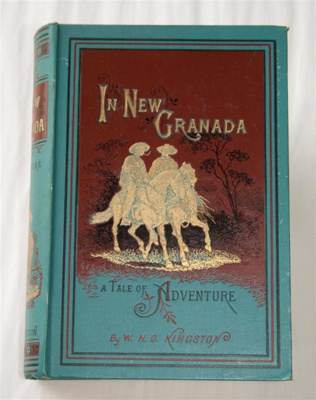 Book, 'In New Granada'; W. H. G. Kingston; 1896; XHH.3499.1