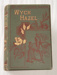 Book, 'Wych Hazel'; Anna Bartlett Warner (b.1827, d.1915), Susan Warner (b. 1819, d.1885), Morrison & Gibson Ltd.; c. 1890; XHH.3497
