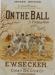"1887 Music Score - ""On the Ball""; E. W. Secker; 1887; 95/71/1"