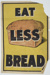 "Poster, 'Eat Less Bread' ; ""Hazell, Watson & Viney Ld. Litho; 917; GH016567"