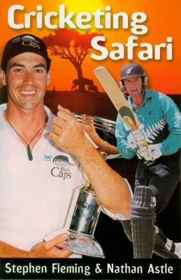 Book, Cricketing Safari, by Stephen Fleming and Nathan Astle, 2001; Stephen Fleming, Nathan Astle, Hodder Moa Beckett Publishers Ltd; 2001; 2012.107.3