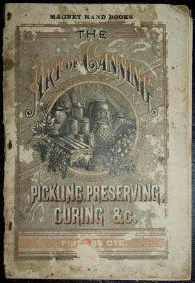 Book, 'The art of canning, smoking, pickling, drying and otherwise preserving meats, fowl, game, fruit and berries'; Hurst & Co; Circa 1882; XAH.GH.611