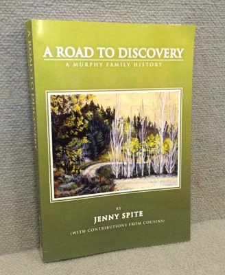 A Road to Discovery - A history of the Murphy Family by Jenny Spite