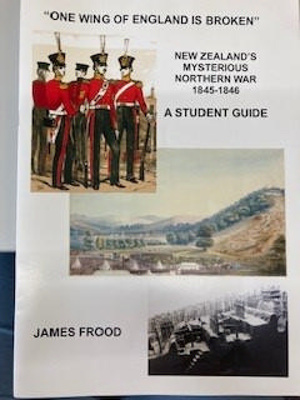 Book: One Wing of England is Broken - New Zealands Mysterious Northern War 1845 - 1846; Author: James Frood; 978-1-877301-37-1; RLnonumber7