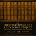 The Information Is Not Knowledge Project; Thackray, Amanda; Prez, James; 2008; 2008:0007:0027