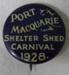 Badge, Port Macquarie Shelter Shed Carnival ; A E Patrick; 1928; 2016.05