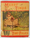 Book, Merry Times for Tiny Folks; S. W. Partridge and Co.; Hazell, Watson and Viney Ltd.; c1891; 41.85.1