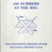 Book, '100 Summers At The Rec.' A Centennial History of the Mataura Cricket Club; McConnell, Lynn; 1986; MT2012.115.2