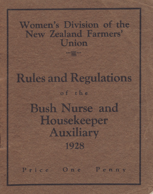 Rules of the Bush Nurse and Housekeeper Auxiliary, Women's Division of the Farmers' Union; Women's Division of the New Zealand Farmers' Union; 1928; MT1993.99.11