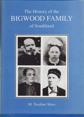 Book,The History of the BIGWOOD FAMILY of Southland.; Shaw, M. Noeline; 1994; ISBN 0.908708.31.9; MT2013.17