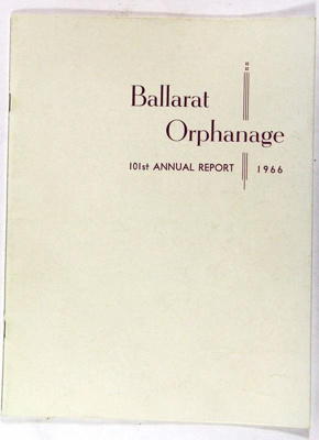 "Report: ""Ballarat Orphanage 101st Annual Report 1966""; 81.0099"