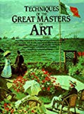Techniques of the great masters of art / contributors : David A. Anfam ... [et al.]