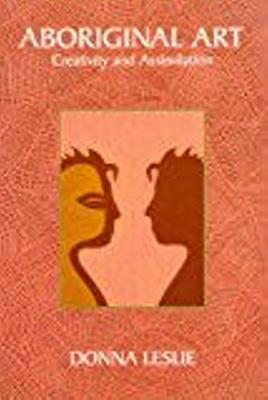 Aboriginal Art : creativity and assimilation.; Griggs, Les, 1958-1993; Namatjira, Albert, 1902-1959; Onus, Lin, 1948-1996; Leslie, Donna; 9781921394003; 3847