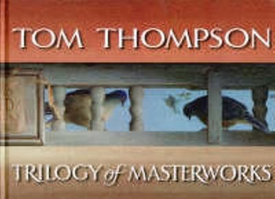 Tom Thompson : trilogy of masterworks