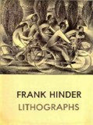 Lithographs / Frank Hinder ; researched and edited by Lin Bloomfield ; with an introduction by John Henshaw
