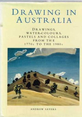 Drawing in Australia : drawings, water-colours, pastels and collages from the 1770s to the 1980s.; Sayers, Andrew, 1957-2015; 064213040X ; 3987