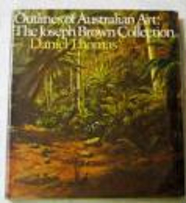 Outlines of Australian art / the Joseph Brown collection / Daniel Thomas