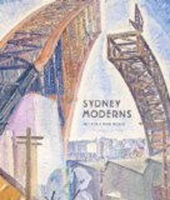 Sydney moderns : art for a new world / edited by Deborah Edwards and Denise Mimmocchi ; foreword by Daniel Thomas