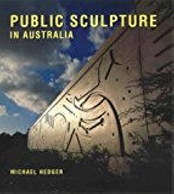 Public sculpture in Australia.; Hedger, Michael; 9768097795; 3980