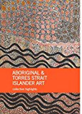 Aboriginal & Torres Strait Islander Art collection highlights: National Gallery of Australia, Canberra.; Caruana, Wally, 1952-; Cubillo, Franchesca; 9780642334145; 3835