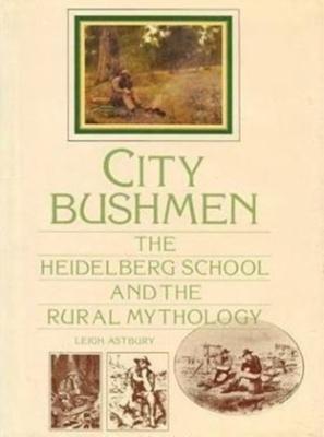 City Bushmen : the Heidelberg School and the rural mythology. ; Astbury, Leigh, 1950-; 019554501X ; 3940
