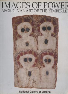 Images of Power: Aboriginal art of the Kimberley.; Akerman, Kim, 1947-; Ryan, Judith; 0724101608; 3836