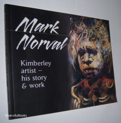 Mark Norval : Kimberley artist - his story and work.; Schiel, Marty; Norval, Mark; 3838