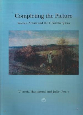 Completing the Picture : women artists and the Heidelberg era.; Peers, Juliette; Hammond, Victoria; 0646074938 ; 3935