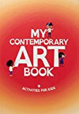My Contemporary Art Book : + activities for kids.; Bennett, Cally; Ryan, Kate; 9781925432466 ; 3984