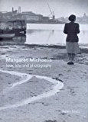 Margaret Michaelis : love, loss and photography / Helen Ennis