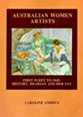 Australian women artists : first fleet to 1945 : history, hearsay and her say.; Ambrus, Caroline; 0646095137 ; 3831