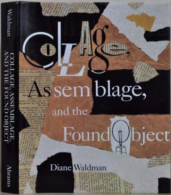 Collage, Assemblage, and the Found Object .; Solomon R. Guggenheim Museum; Waldman, Diane; 0810931834; 3988