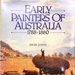 Early painters of Australia, 1788-1880.; Phipps, Jennifer, 1944-2014; Jones, Shar; 1862562628; 3886