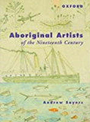 Aboriginal artists of the nineteenth century / Andrew Sayers ; with a foreword by Lin Onus and a chapter by Carol Cooper