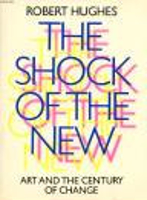The shock of the new : art and the century of change / Robert Hughes