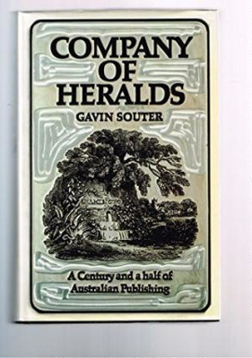 Company of heralds : a century and a half of Australian publishing by John Fairfax Limited and its predecessors, 1831-1981 / [Gavin Souter]
