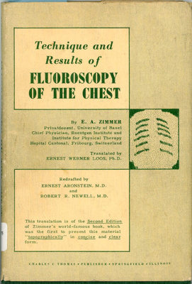 Technique and results of fluoroscopy of the chest /​ by E.A.Zimmer. Translated by E.W.Loos. Redrafted by E.Aronstein and R.R.Newell