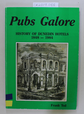 Book, Pubs Galore HISTORY OF DUNEDIN HOTELS 1848 - 1984; Frank Tod; 1984; CR2019.088