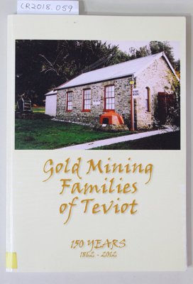 Book, Gold Mining Families of Teviot, 150 Years 1862 -2012; Teviot District Museum; 2012; 978-0-473-22719-7; CR2018.059